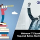 Minimum IT Education required before starting job