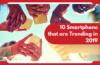 10 smartphones that are trending in 2019