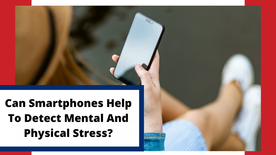 Can Smartphones Help To Detect Mental And Physical Stress