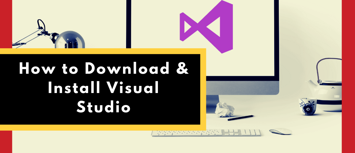 How to Download and Install Visual Studio
