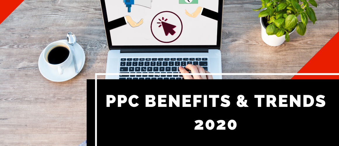 PPC Benefits and Trends 2020