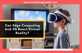 Can Edge Computing And 5G Boost Virtual Reality?