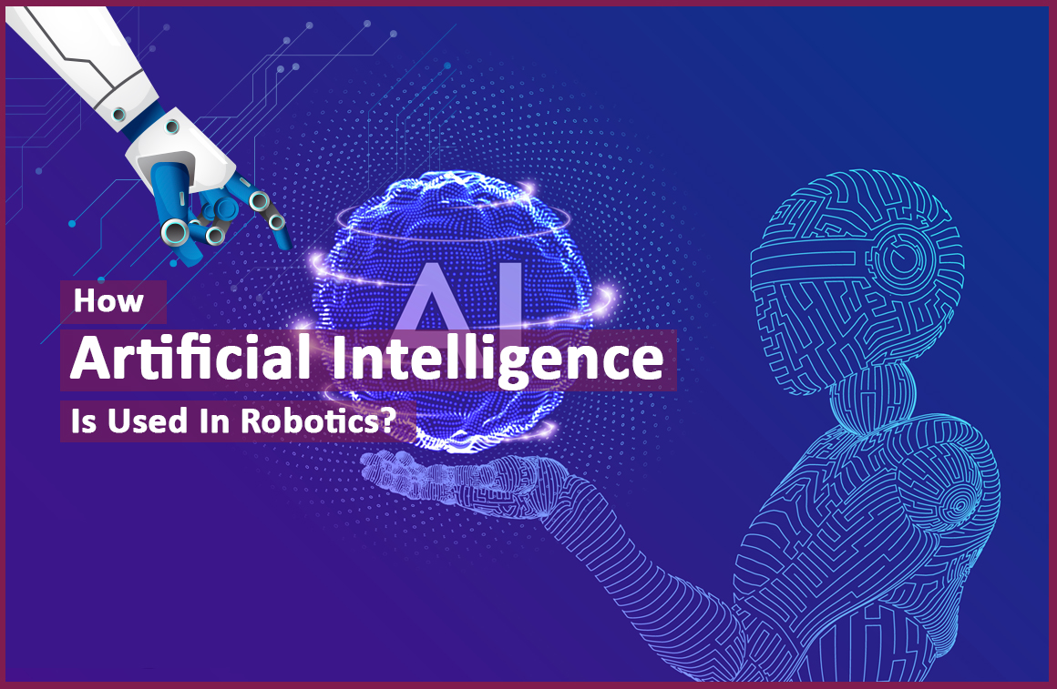 How Artificial Intelligence Is Used In Robotics?