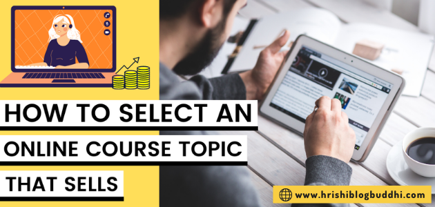 How to Select an Online Course Topic that Sells