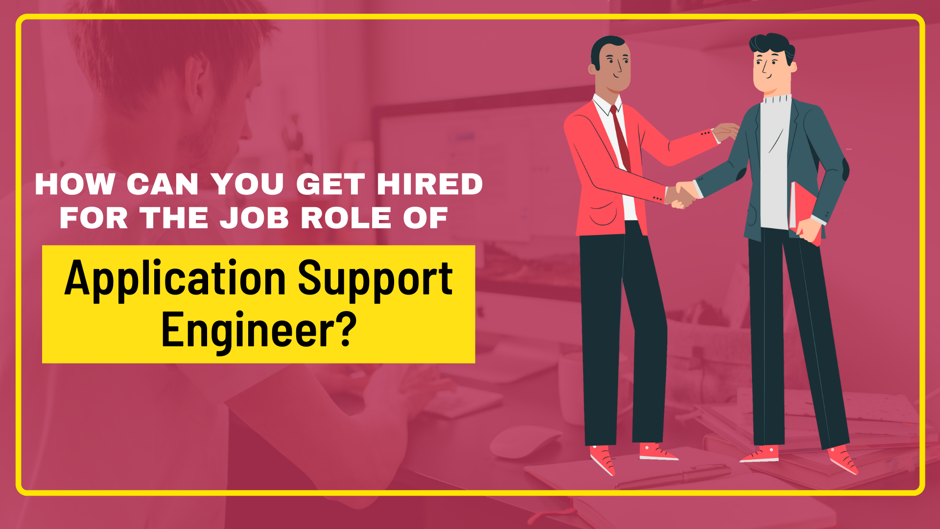 How Can You Get Hired For The Job Role Of Application Support Engineer?