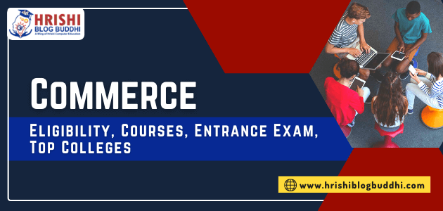 Commerce- Eligibility, Courses, Entrance Exam, Top Colleges