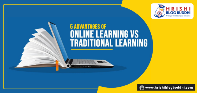 5 Advantages of online learning VS traditional learning